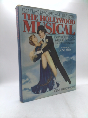 The Hollywood Musical: Every Hollywood Musical From 1927 to the Present Day, 1354 Films Described and Illustrated