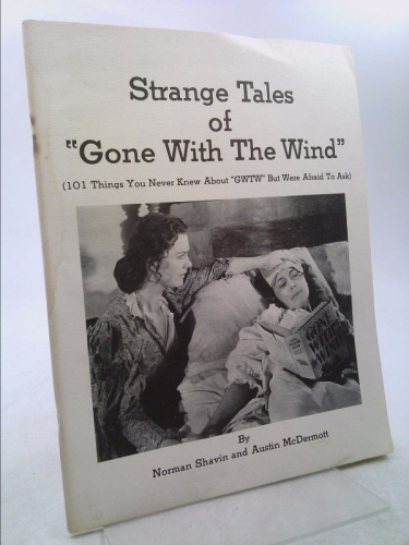 """Strange Tales of """"Gone with the Wind"""" (101 Things You Never Knew about """"GWTW"""" but Were Afraid to Ask)"""