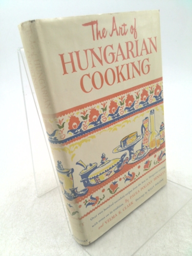 The Art of Hungarian Cooking: Two Hundred and Twenty-two Favorite Recipes