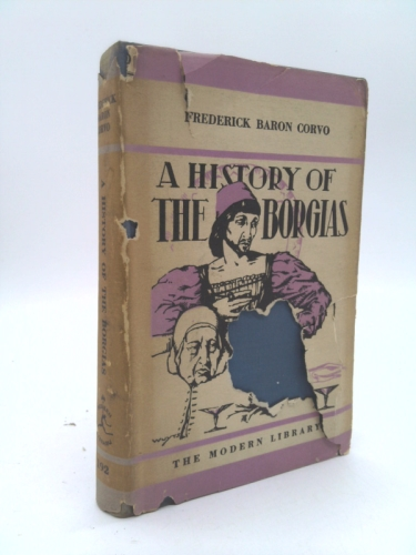 A history of the Borgias, by Frederick baron Corvo [pseud.]; introduction by Shane Leslie