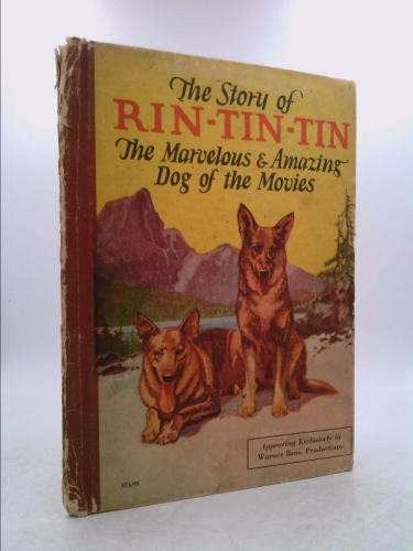 The Story of Rin-Tin-Tin. The Marvelous & Amazing Dog of the Movies.